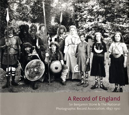 A Record of England: Sir Benjamin Stone & the National Photographic Record Association, 1897-1910 by Peter James, Elizabeth Edwards, Martin Barnes