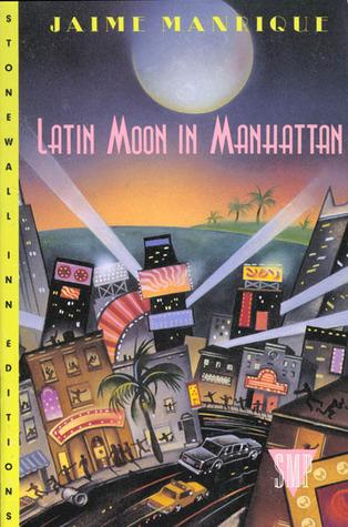 Latin Moon in Manhattan by Jaime Manrique