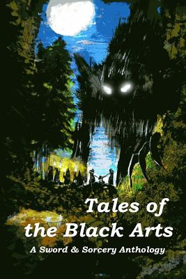 Tales of the Black Arts: A Sword and Sorcery Anthology by Lon Prater, Jacqueline Seewald, Aaron J. French