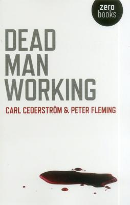 Dead Man Working by Carl Cederstrom, Peter Fleming