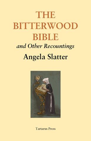 The Bitterwood Bible and Other Recountings by Stephen Jones, Lisa L. Hannett, Kathleen Jennings, Angela Slatter