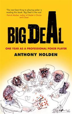 Big Deal: One Year in the Life of a Professional Poker Player by Anthony Holden