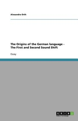 The Origins of the German language - The First and Second Sound Shift by Alexandra Orth