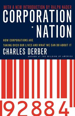 Corporation Nation: How Corporations Are Taking Over Our Lives -- And What We Can Do about It by Charles Derber