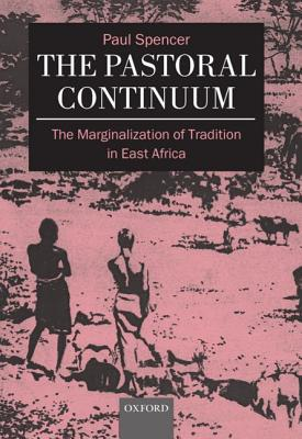 The Pastoral Continuum: The Marginalization of Tradition in East Africa by Paul Spencer