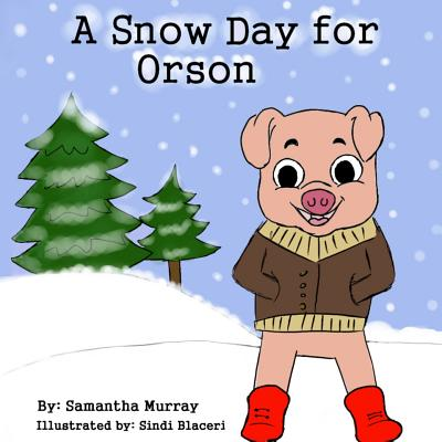 A Snow Day for Orson by Samantha Murray