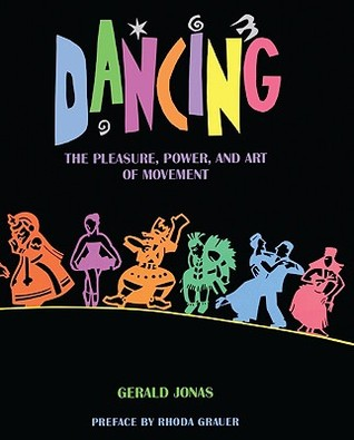 Dancing: The Pleasure, Power, and Art of Movement by Gerald Jonas