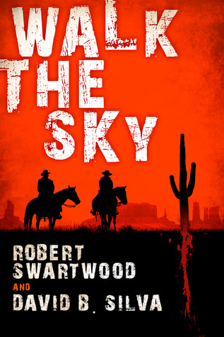 Walk The Sky by David B. Silva, Robert Swartwood
