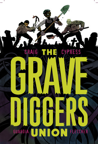 The Gravediggers Union, Vol. 1 by Toby Cypress, Wes Craig