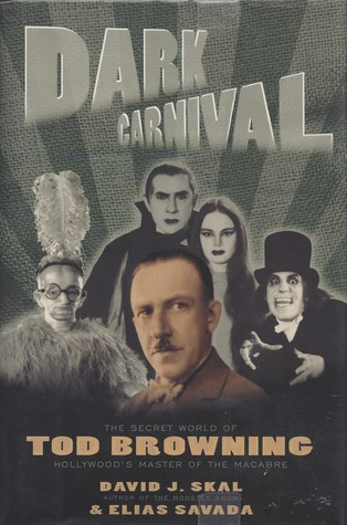 Dark Carnival: The Secret World of Tod Browning, Hollywood's Master of the Macabre by Elias Savada, David J. Skal