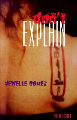 Don't Explain: Short Fiction by Jewelle L. Gómez
