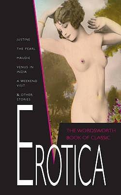 The Wordsworth Book of Classic Erotica by Marquis de Sade, Charles Devreaux, Stanislas de Rhodes, William Potter
