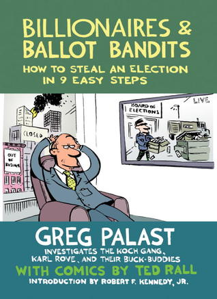 Billionaires & Ballot Bandits: How to Steal an Election in 9 Easy Steps by Robert F. Kennedy Jr., Ted Rall, Greg Palast
