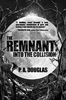 The Remnant: Into the Collision by P.A. Douglas