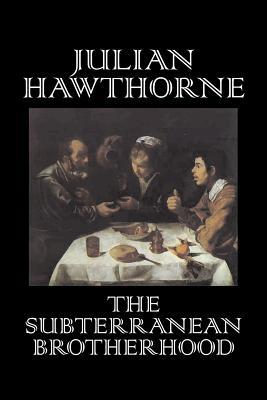 The Subterranean Brotherhood by Julian Hawthorne, Fiction, Classics, Horror, Action & Adventure by Julian Hawthorne