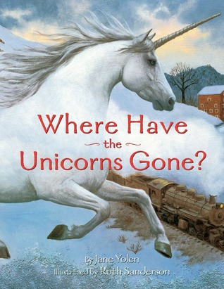 Where Have the Unicorns Gone? by Jane Yolen, Ruth Sanderson