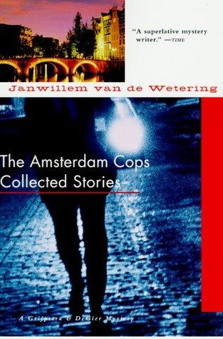 Amsterdam Cops: Collected Stories by Janwillem van de Wetering