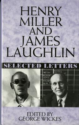 Henry Miller and James Laughlin: Selected Letters by James Laughlin, Henry Miller, George Wickes