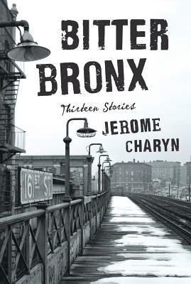 Bitter Bronx: Thirteen Stories by Jerome Charyn