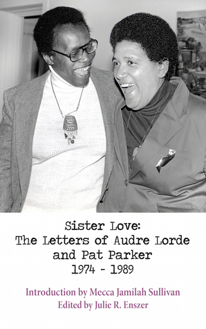 Sister Love: The Letters of Audre Lorde and Pat Parker 1974-1989 by Julie R. Enszer