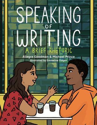 Speaking of Writing: A Brief Rhetoric by Michael Prince, Allegra Goodman
