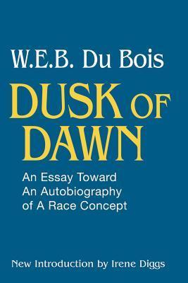 Dusk of Dawn: An Essay Toward an Autobiography of a Race Concept by Irene Diggs, W.E.B. Du Bois