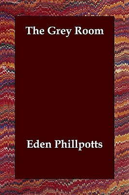 The Grey Room by Eden Phillpotts