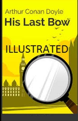 His Last Bow Illustrated by Arthur Conan Doyle