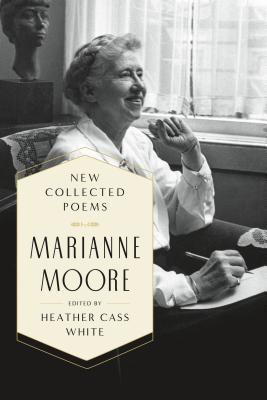 New Collected Poems by Marianne Moore, Heather Cass White
