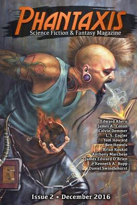 Phantaxis December 2016: Science Fiction & Fantasy Magazine by Calvin Demmer, Brian Koukol, James Edward O'Brien