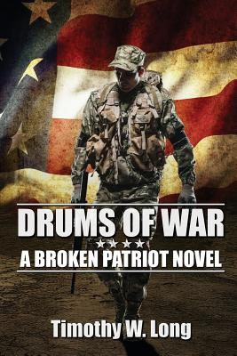 Drums of War: A Broken Patriot Novel by Timothy W. Long