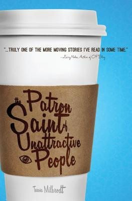 The Patron Saint of Unattractive People by Teresa Milbrodt