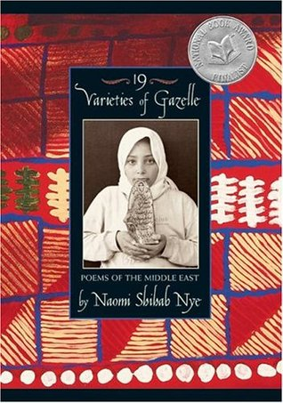 19 Varieties of Gazelle: Poems of the Middle East by Naomi Shihab Nye