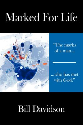 Marked for Life: The Marks of a Man Who Has Met with God by Bill Davidson