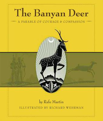 The Banyan Deer: A Parable of Courage & Compassion by Rafe Martin