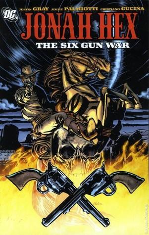 Jonah Hex, Vol. 8: The Six Gun War by Jimmy Palmiotti, Justin Gray, Cristiano Cucina