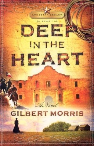 Deep in the Heart by Gilbert Morris