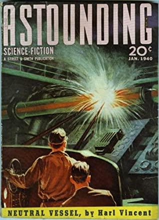 "Astounding Science Fiction, January 1940 by Sam Weston, Lester del Rey, L. Sprague de Camp, John W. Campbell Jr., D.L. James, E.E. ""Doc"" Smith, Robert A. Heinlein, Harl Vincent, Jack Hatcher"