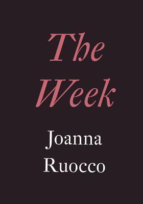 The Week by Joanna Ruocco