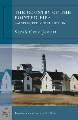 The Country of the Pointed Firs and Selected Short Fiction by Ted Olson, Sarah Orne Jewett