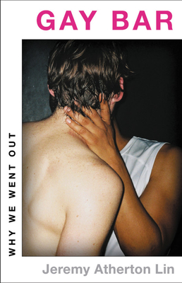 Gay Bar: Why We Went Out by Jeremy Atherton Lin