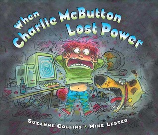 When Charlie McButton Lost Power by Suzanne Collins, Mike Lester