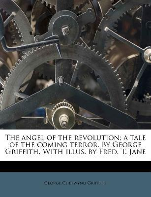 The Angel of the Revolution: A Tale of the Coming Terror by George Chetwynd Griffith