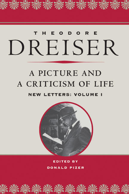 A Picture and a Criticism of Life: New Letters: Volume 1 by Theodore Dreiser