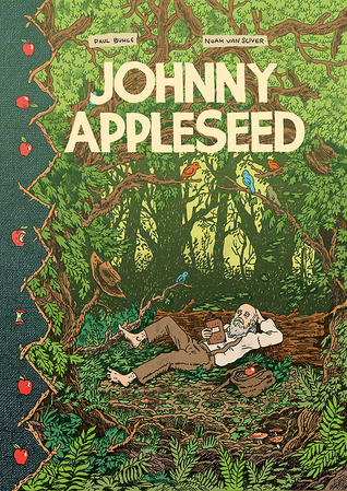 Johnny Appleseed: Green Dreamer of the American Frontier by Noah Van Sciver, Paul M. Buhle