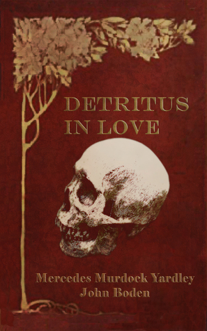 Detritus in Love by Mercedes M. Yardley, John Boden