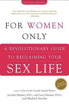 For Women Only: A Revolutionary Guide to Reclaiming Your Sex Life by Jennifer Berman, Laura Berman, Elisabeth Bumiller