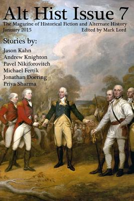 Alt Hist Issue 7: The Magazine of Historical Fiction and Alternate History by Jason Kahn, Mark Lord, Andrew Knighton