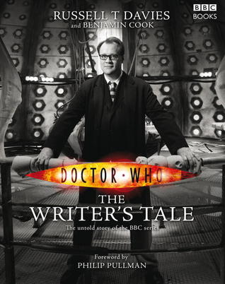Doctor Who: The Writer's Tale by Russell T. Davies, Philip Pullman, Benjamin Cook