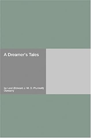 A Dreamer's Tales by Lord Dunsany